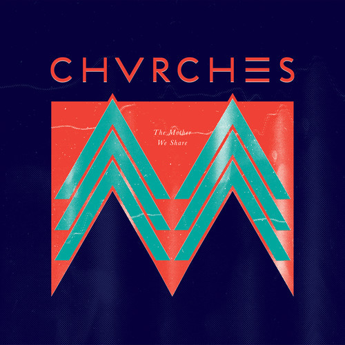 Chvrches Mother We Share