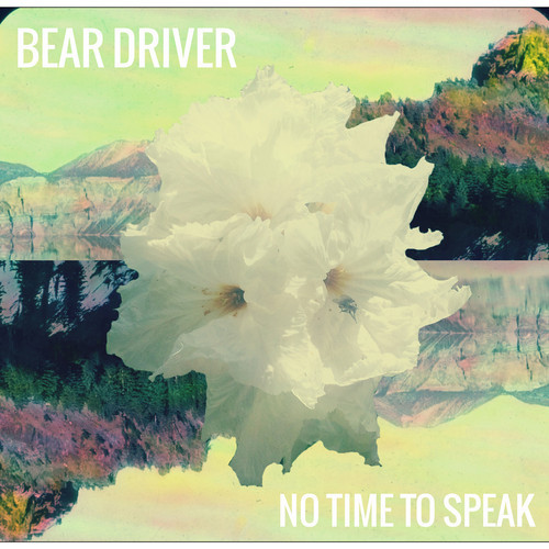 Bear Driver - No Time to Speak