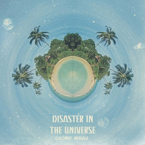 Disaster in the Universe - Coconut Message
