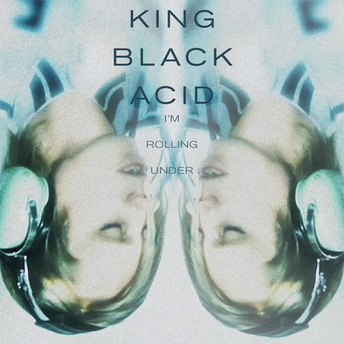 King Black Acid - I'm Rolling Under