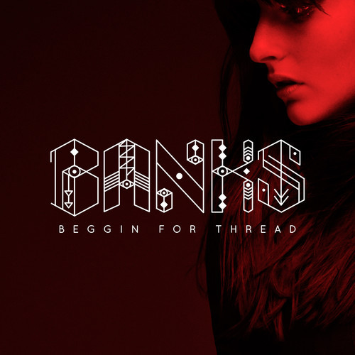 Banks - Beggin for Thread