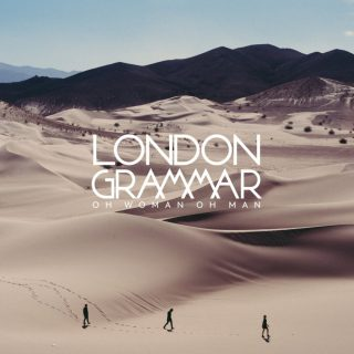 London Grammar Oh Woman Oh Man